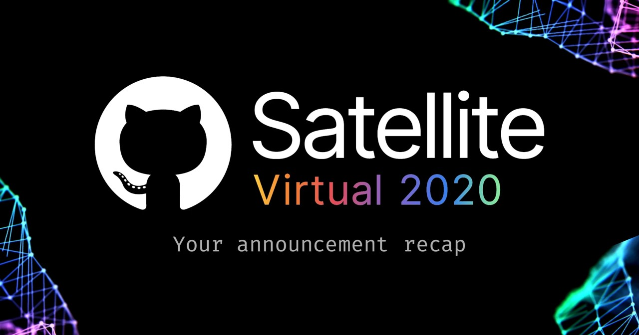 New from Satellite 2020: GitHub Discussions, Codespaces, securing code in private repositories, and more
